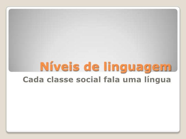 Níveis de linguagem<br />Cada classe social fala uma língua<br />