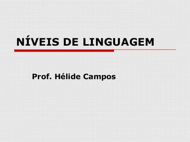 NÍVEIS DE LINGUAGEM  Prof. Hélide Campos