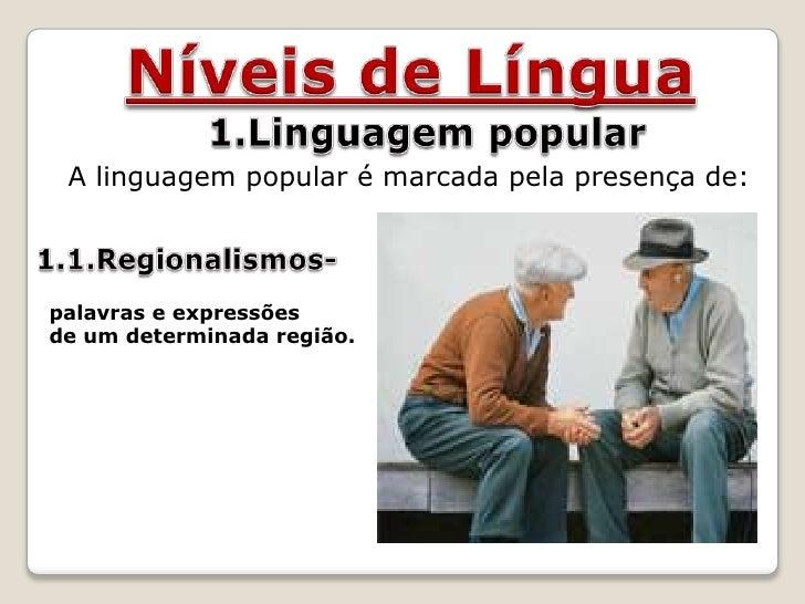 Níveis de Língua<br />1.Linguagem popular<br />A linguagem popular é marcada pela presença de:<br />1.1.Regionalismos-<br ...