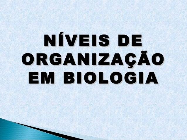 NÍVEIS DEORGANIZAÇÃOEM BIOLOGIA