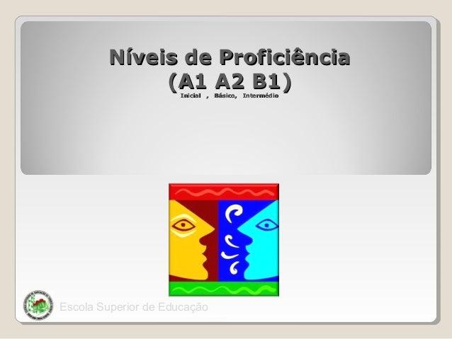 Níveis de Proficiência (A1 A2 B1) Inicial , Básico,  Escola Superior de Educação  Intermédio