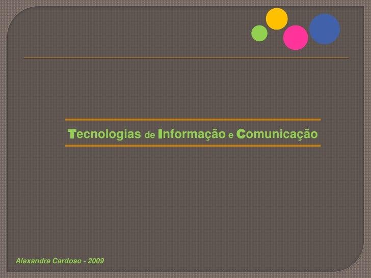 Tecnologias de Informação e Comunicação<br />Alexandra Cardoso - 2009<br />