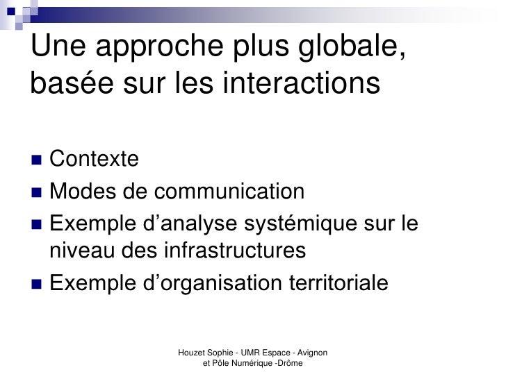 Une approche plus globale,basée sur les interactions Contexte Modes de communication Exemple d'analyse systémique sur l...