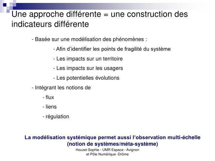 Une approche différente = une construction desindicateurs différente     - Basée sur une modélisation des phénomènes :    ...
