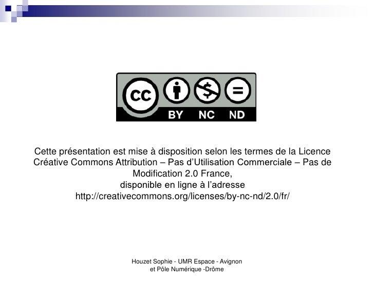 Cette présentation est mise à disposition selon les termes de la LicenceCréative Commons Attribution – Pas d'Utilisation C...