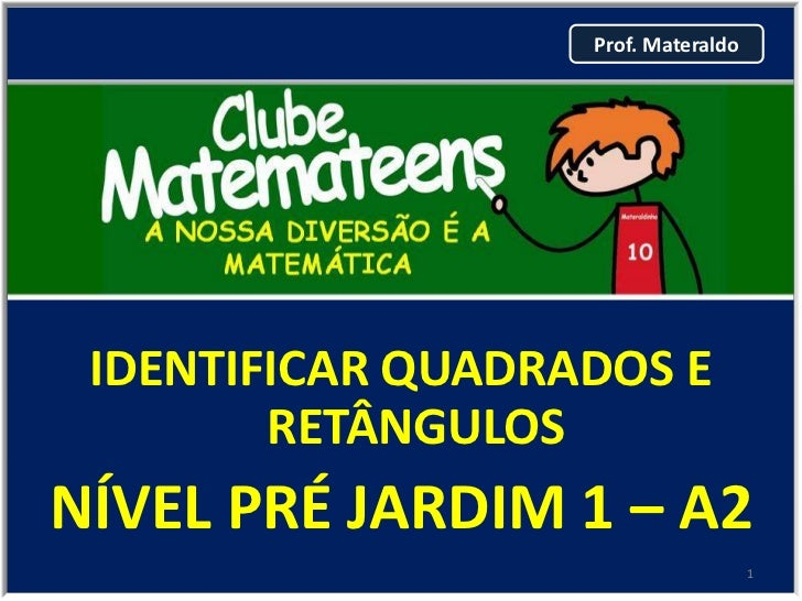 Prof. Materaldo IDENTIFICAR QUADRADOS E        RETÂNGULOSNÍVEL PRÉ JARDIM 1 – A2                                     1