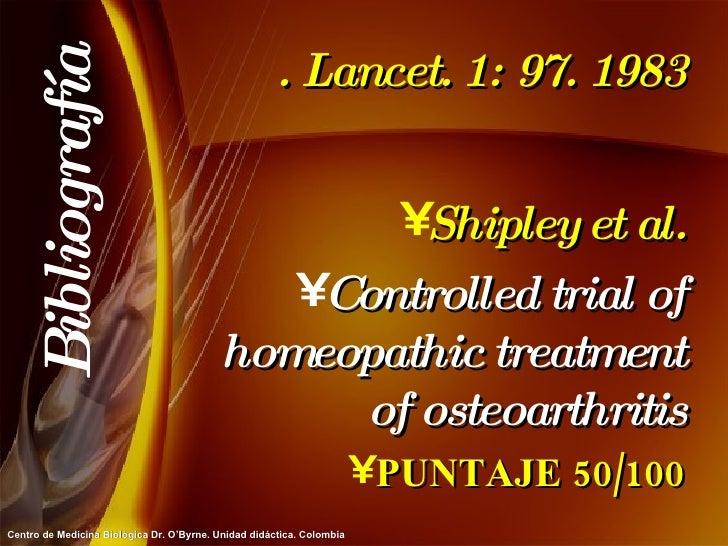 . Lancet. 1: 97. 1983 <ul><li>Shipley et al. </li></ul><ul><li>Controlled trial of homeopathic treatment of osteoarthritis...