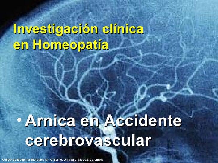 Investigación clínica en Homeopatía <ul><li>Arnica en Accidente cerebrovascular </li></ul>