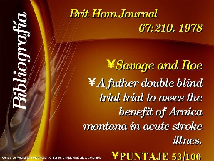 Brit Hom Journal  67:210. 1978 <ul><li>Savage and Roe </li></ul><ul><li>A futher double blind trial trial to asses the ben...