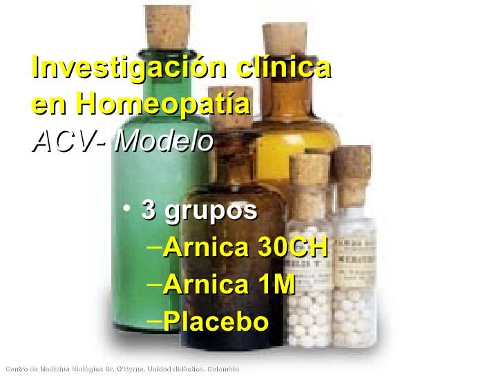 Investigación clínica en Homeopatía ACV- Modelo <ul><li>3 grupos </li></ul><ul><ul><li>Arnica 30CH </li></ul></ul><ul><ul>...