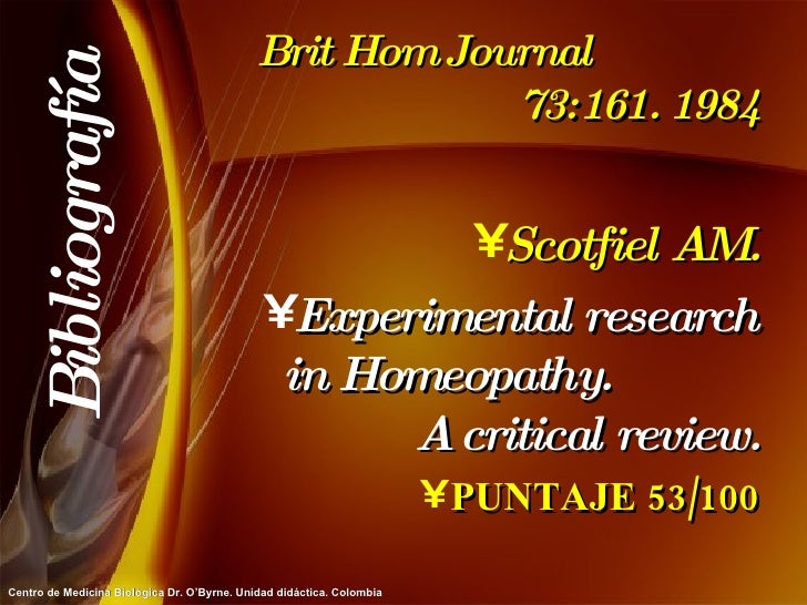 Brit Hom Journal  73:161. 1984 <ul><li>Scotfiel AM. </li></ul><ul><li>Experimental research in Homeopathy.  A critical rev...