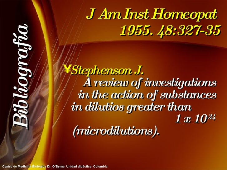 J Am Inst Homeopat  1955. 48:327-35 <ul><li>Stephenson J.   A review of investigations in the action of substances in dilu...