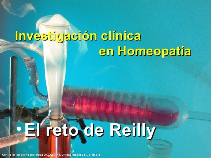 Investigación clínica  en Homeopatía <ul><li>El reto de Reilly </li></ul>