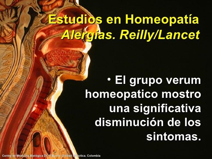 Estudios en Homeopatía Alergias. Reilly/Lancet <ul><li>El grupo verum homeopatico mostro una significativa disminución de ...