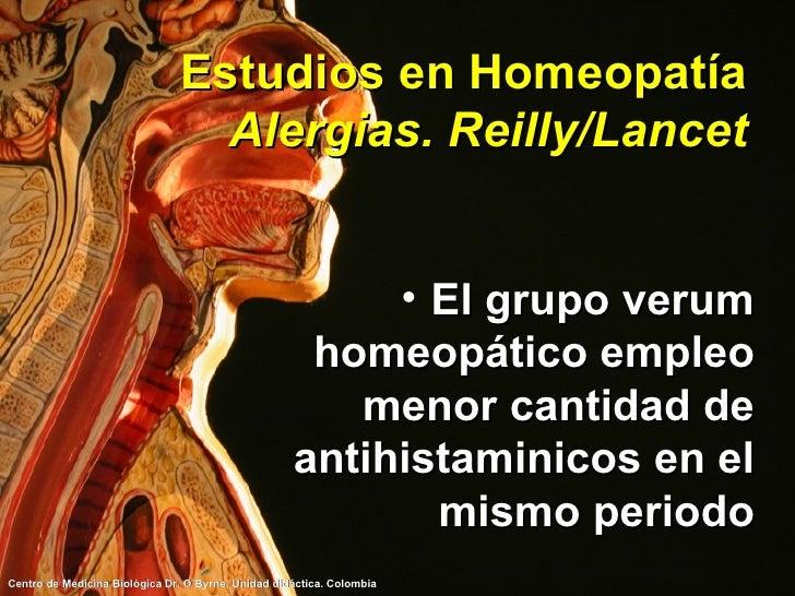 Estudios en Homeopatía Alergias. Reilly/Lancet <ul><li>El grupo verum homeopático empleo menor cantidad de antihistaminico...