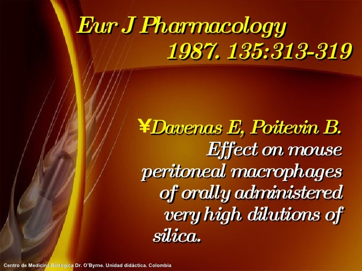 Eur J Pharmacology  1987. 135:313-319 <ul><li>Davenas E, Poitevin B.  Effect on mouse peritoneal macrophages of orally adm...