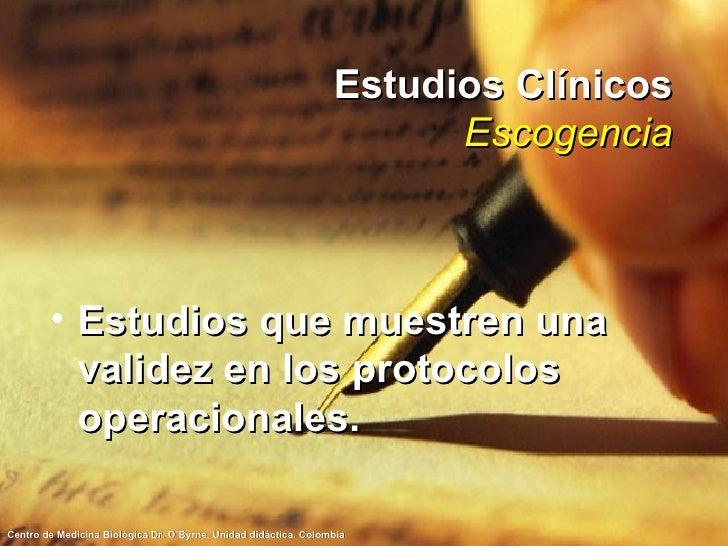 Estudios Clínicos Escogencia <ul><li>Estudios que muestren una validez en los protocolos operacionales. </li></ul>