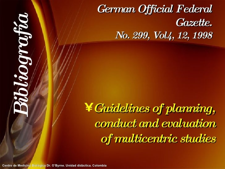 German Official Federal Gazette. No. 299, Vol4, 12, 1998 <ul><li>Guidelines of planning, conduct and evaluation of multice...