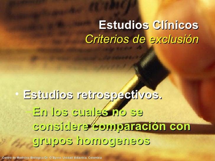 Estudios Clínicos Criterios de exclusión <ul><li>Estudios retrospectivos. </li></ul><ul><ul><li>En los cuales no se consid...