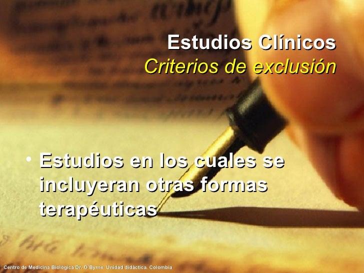 Estudios Clínicos Criterios de exclusión <ul><li>Estudios en los cuales se incluyeran otras formas terapéuticas </li></ul>
