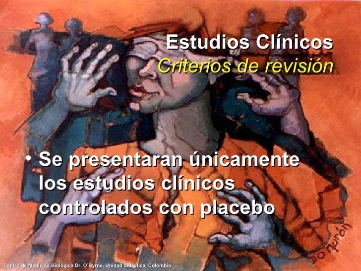 Estudios Clínicos Criterios de revisión <ul><li>Se presentaran únicamente los estudios clínicos controlados con placebo </...