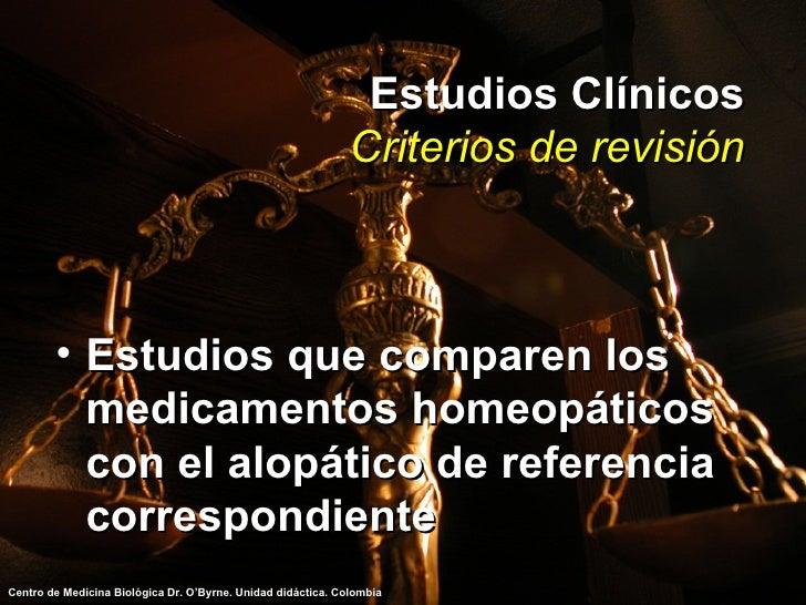 Estudios Clínicos Criterios de revisión <ul><li>Estudios que comparen los medicamentos homeopáticos con el alopático de re...