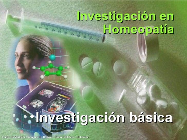 Investigación en Homeopatía <ul><li>Investigación básica </li></ul>
