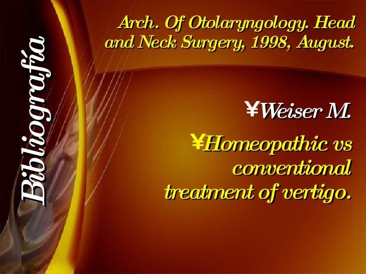 Arch. Of Otolaryngology. Head and Neck Surgery, 1998, August. <ul><li>Weiser M. </li></ul><ul><li>Homeopathic vs conventio...