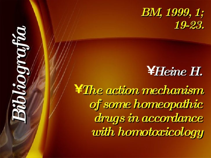 BM, 1999, 1; 19-23. <ul><li>Heine H. </li></ul><ul><li>The action mechanism of some homeopathic drugs in accordance with h...