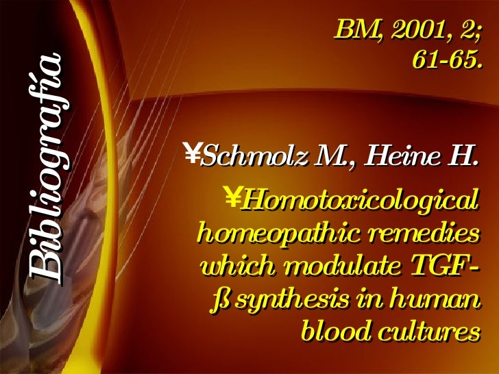 BM, 2001, 2; 61-65. <ul><li>Schmolz M., Heine H. </li></ul><ul><li>Homotoxicological homeopathic remedies which modulate T...