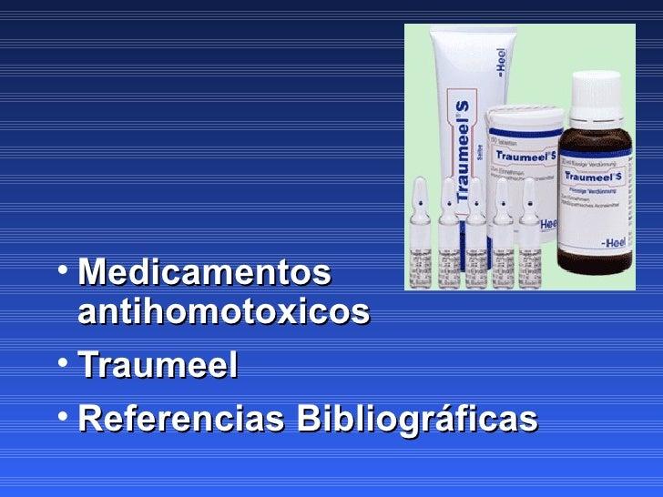 <ul><li>Medicamentos antihomotoxicos </li></ul><ul><li>Traumeel </li></ul><ul><li>Referencias Bibliográficas </li></ul>