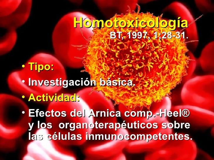 Homotoxicología BT, 1997, 1;28-31. <ul><li>Tipo: </li></ul><ul><li>Investigación básica.  </li></ul><ul><li>Actividad: </l...