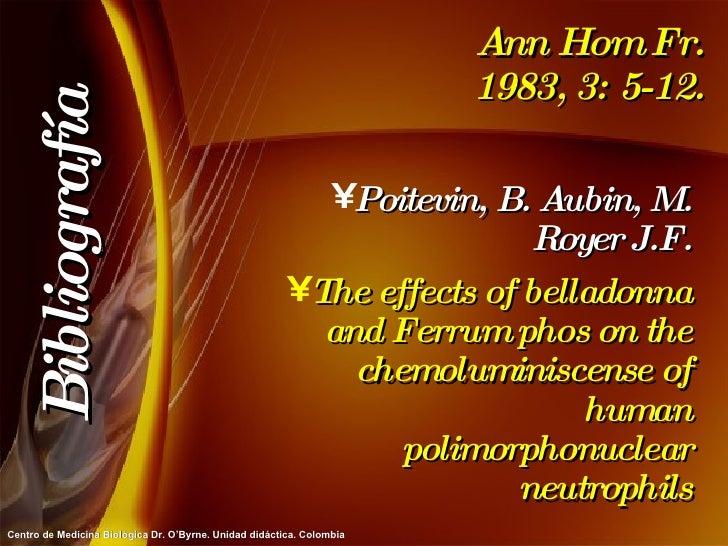 Ann Hom Fr. 1983, 3: 5-12. <ul><li>Poitevin, B. Aubin, M. Royer J.F. </li></ul><ul><li>The effects of belladonna and Ferru...