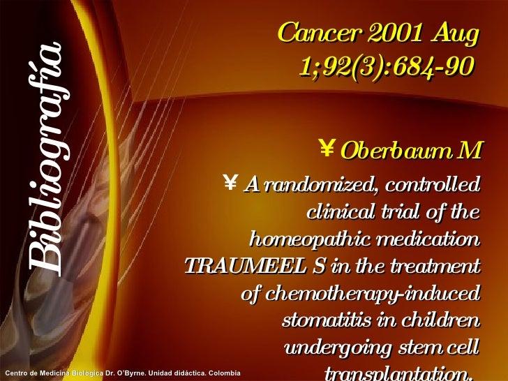 Cancer 2001 Aug 1;92(3):684-90  <ul><li>Oberbaum M </li></ul><ul><li>A randomized, controlled clinical trial of the homeop...