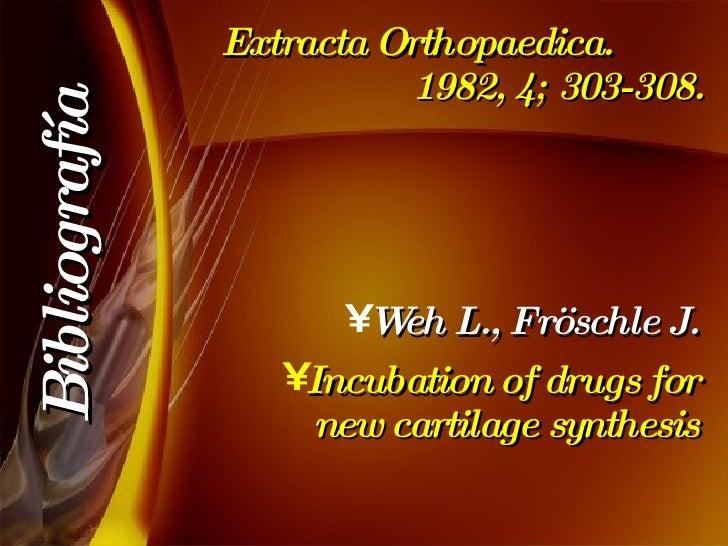 Extracta Orthopaedica.  1982, 4; 303-308. <ul><li>Weh L., Fröschle J. </li></ul><ul><li>Incubation of drugs for new cartil...