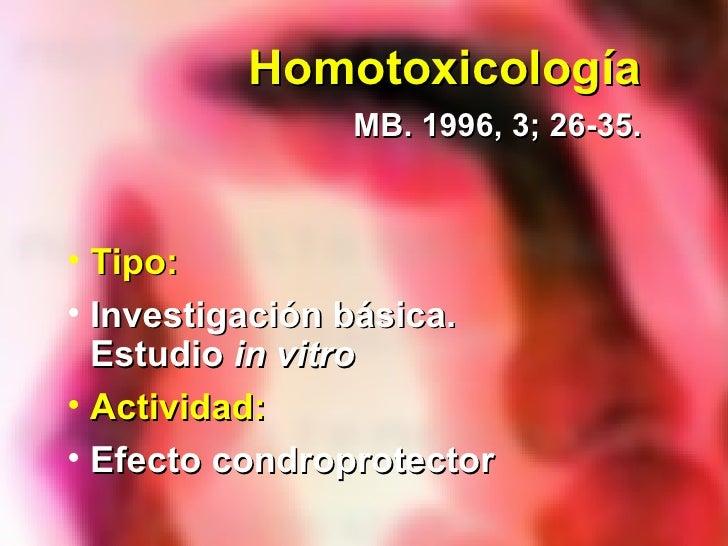 Homotoxicología   MB. 1996, 3; 26-35. <ul><li>Tipo: </li></ul><ul><li>Investigación básica.  Estudio  in vitro   </li></ul...