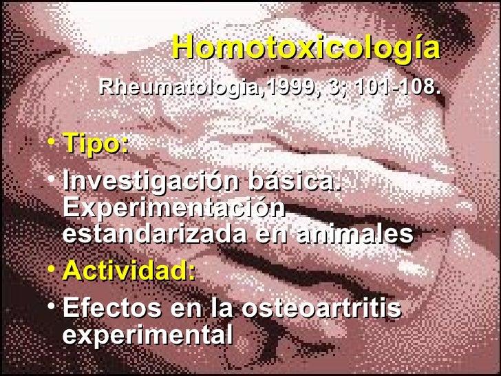 Homotoxicología   Rheumatologia,1999, 3; 101-108. <ul><li>Tipo: </li></ul><ul><li>Investigación básica. Experimentación es...