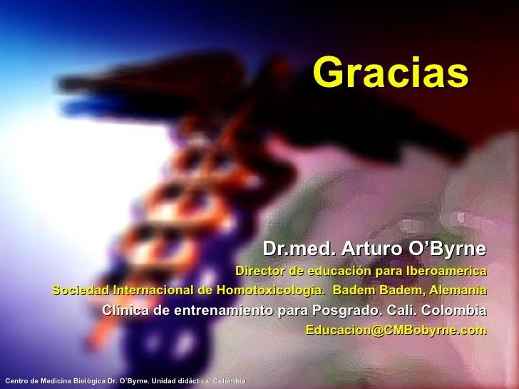 Gracias Dr.med. Arturo O'Byrne Director de educación para Iberoamerica Sociedad Internacional de Homotoxicologia.  Badem B...