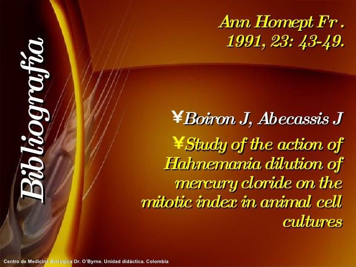 Ann Homept Fr . 1991, 23: 43-49. <ul><li>Boiron J, Abecassis J </li></ul><ul><li>Study of the action of Hahnemania dilutio...