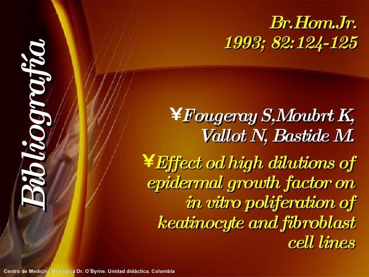 Br.Hom.Jr. 1993; 82:124-125 <ul><li>Fougeray S,Moubrt K, Vallot N, Bastide M. </li></ul><ul><li>Effect od high dilutions o...