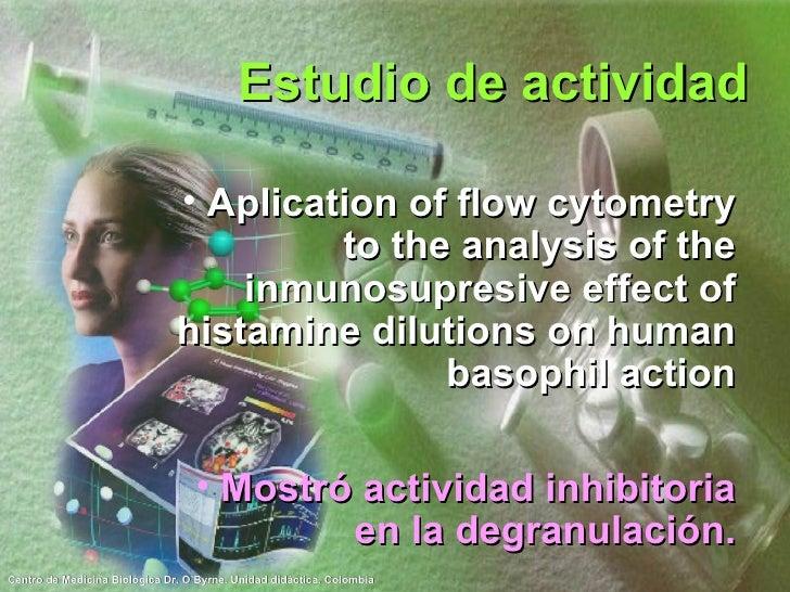 Estudio de actividad <ul><li>Aplication of flow cytometry to the analysis of the inmunosupresive effect of histamine dilut...