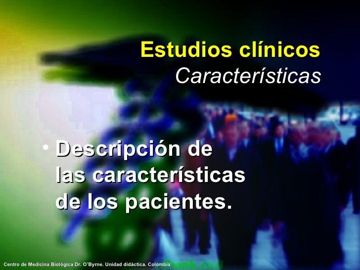Estudios clínicos Características <ul><li>Descripción de  las características de los pacientes. </li></ul>