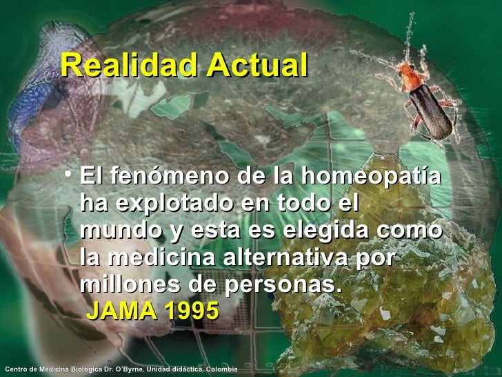 Realidad Actual <ul><li>El fenómeno de la homeopatía ha explotado en todo el mundo y esta es elegida como la medicina alte...