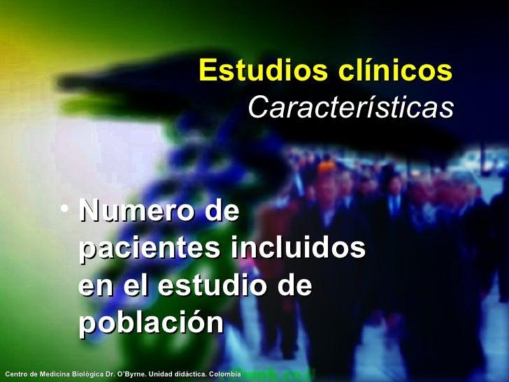 Estudios clínicos Características <ul><li>Numero de pacientes incluidos en el estudio de población </li></ul>