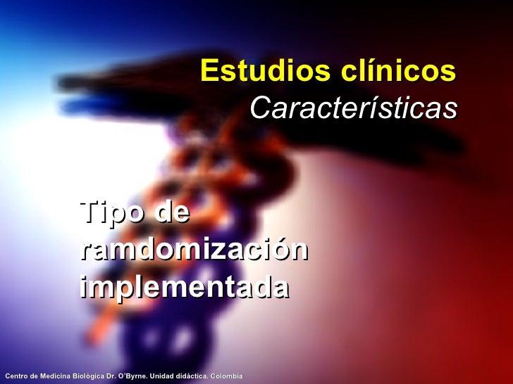 Estudios clínicos Características <ul><li>Tipo de ramdomización implementada </li></ul>