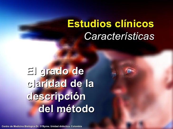 Estudios clínicos Características <ul><li>El grado de claridad de la descripción  del método </li></ul>