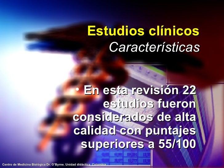 Estudios clínicos Características <ul><li>En esta revisión 22 estudios fueron considerados de alta calidad con puntajes su...