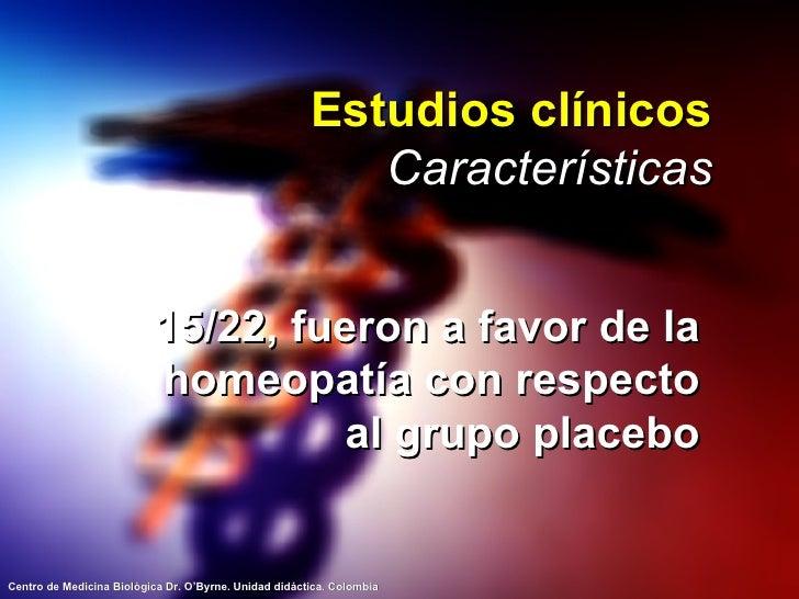 Estudios clínicos Características <ul><li>15/22, fueron a favor de la homeopatía con respecto al grupo placebo </li></ul>