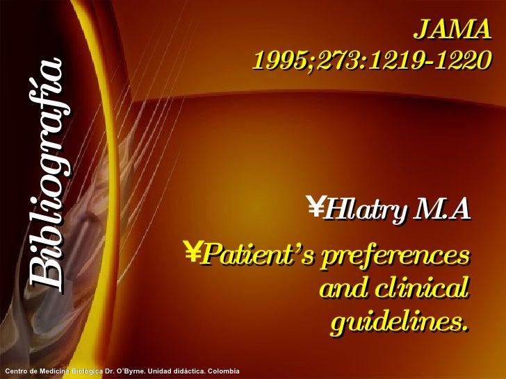JAMA 1995;273:1219-1220 <ul><li>Hlatry M.A </li></ul><ul><li>Patient's preferences and clinical guidelines. </li></ul>Bibl...