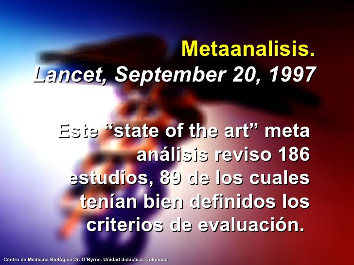 """Metaanalisis. Lancet, September 20, 1997 <ul><li>Este """"state of the art"""" meta análisis reviso 186 estudios, 89 de los cual..."""